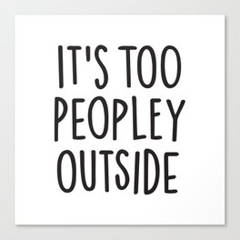 It's too peopley outside Canvas Print