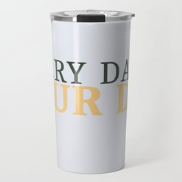 Every Day is Your Day Travel Mug