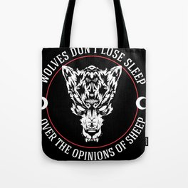 WOLVES DON'T LOSE SLEEP OVER THE OPINIONS OF SHEEP Tote Bag