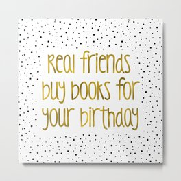 Real friends buys books for your birthday (B&G) Metal Print