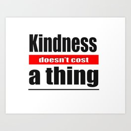 Kindness Doesn't cost anything Art Print