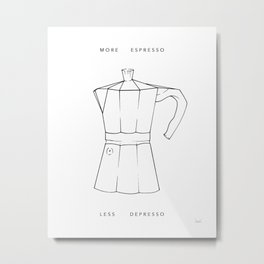 More Espresso, Less Depresso  Metal Print