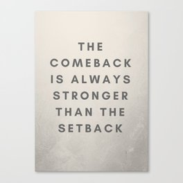 The comeback is always stronger Canvas Print