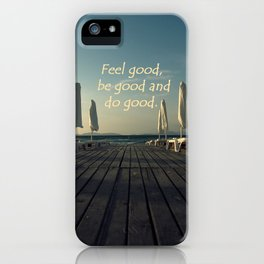 Feel Good, be good and do good iPhone Case