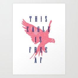 This Eagle Is Free AF Art Print