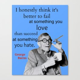 George Burns Quote, Do What You Love Canvas Print