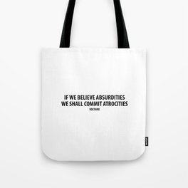 """If We Believe Absurdities, We Shall Commit Atrocities"" (white) Tote Bag"
