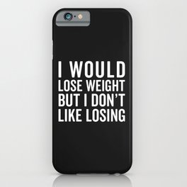 I Would Lose Weight Funny Quote iPhone Case