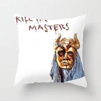 khaleesi Throw Pillows featuring KILL THE MASTERS by rowans
