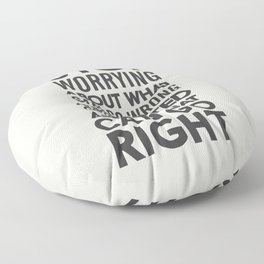 Stop worrying about what can go wrong, get excited about can go right, believe, life, future Floor Pillow