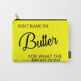 Don't blame the butter funny quote Carry-All Pouch