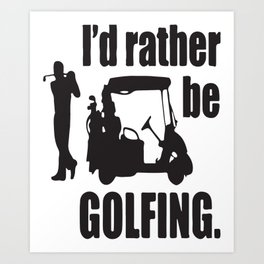 I´d Rather Be Golfing Art Print