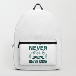 If You Never Go You'll Never Know gr Backpack