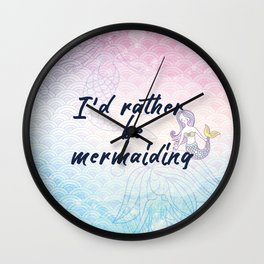 I'd rather be mermainding - Pink and blue mermaid scales Wall Clock