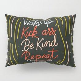 Wake up, kick ass, be kind repeat Pillow Sham
