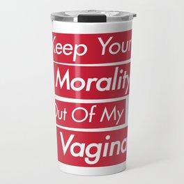 Keep Your Morality Out Of My Vagina Travel Mug