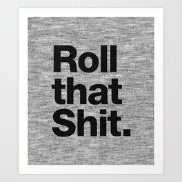 Roll that Shit - light version Art Print