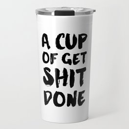 Have A Cup Of Get Shit Done Travel Mug
