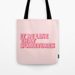 """It be like that sometimes"" Pink Tote Bag"