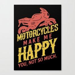 Motorcycles Make Me Happy Biker Gift Canvas Print