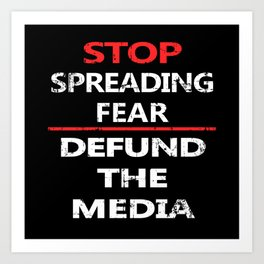 Stop Spreading Fear Defund the Media Art Print