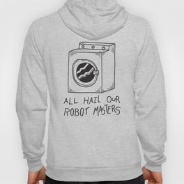 All hail our robot masters - washing mashine Hoody