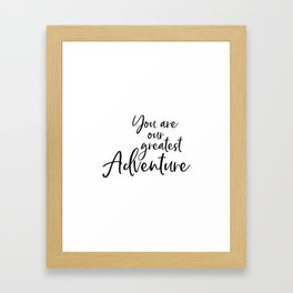 You Are Our Greatest Adventure, Typography Art, Printable Art, Inspirational, Adventure Quote Framed Art Print