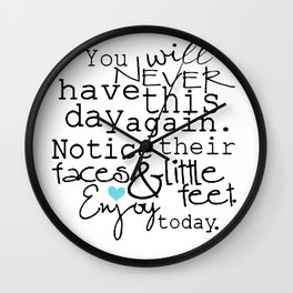 You Will Never Have This Day Again. Notice Their Faces & Little Feet. Enjoy Today. Wall Clock