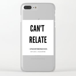 Can't Relate Clear iPhone Case