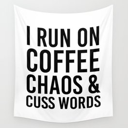 I Run On Coffee, Chaos & Cuss Words Wall Tapestry