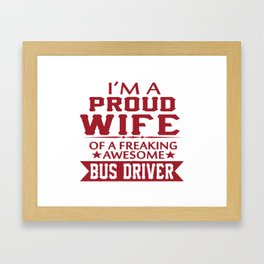 I'M A PROUD BUS DRIVER'S WIFE Framed Art Print