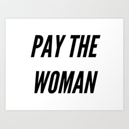 Pay the Woman Art Print