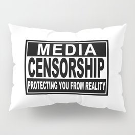 Media Censorship Protecting You From Reality Pillow Sham