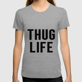 Home Decor, Thug Life Quote, Poster, Wall Decor, Gift For Friend, Home Quote T-shirt