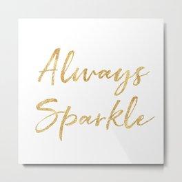 Gold Glam Always Sparkle Metal Print