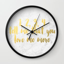 """""""1, 2, 3, 4, tell me that you love me more"""" Wall Clock"""