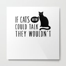 If Cats Could Talk Metal Print