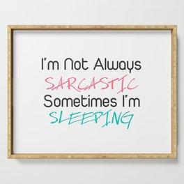 I'm not always sarcastic sometimes i'm sleeping Serving Tray