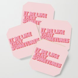 """""""It be like that sometimes"""" Pink Coaster"""