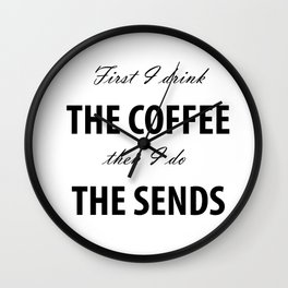 First I drink the Coffee, Then I do the Sends Wall Clock