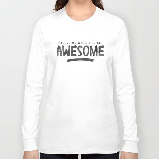 Excuse Me While I Go Be Awesome Long Sleeve T-shirt