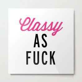 Classy As F*ck Funny Quote Metal Print
