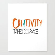 CREATIVITY TAKES COURAGE Canvas Print