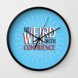Be Weird With Confidence Wall Clock