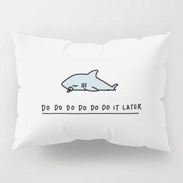 Dododo it later Pillow Sham