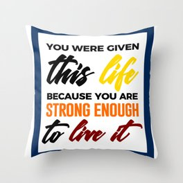 Strong Enough To Live Throw Pillow