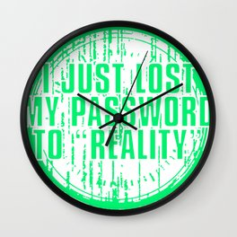 I Just Lost My Password To Reality Wall Clock
