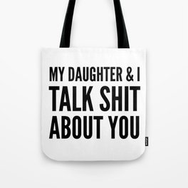 My Daughter & I Talk Shit About You Tote Bag