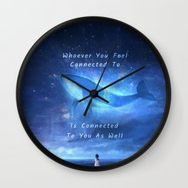 ~ Whoever You Feel Connected to is Connected to You As Well ~ Art by Awake In Wall Clock