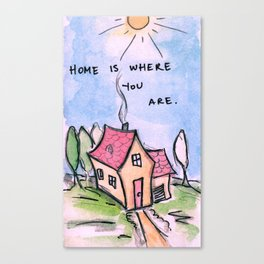 Home is Where You Are. Canvas Print